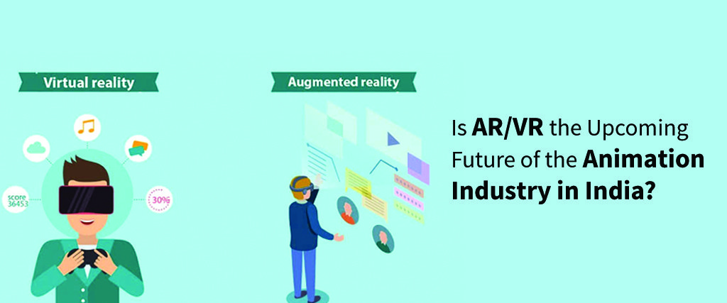 Is AR/VR the Upcoming Future of the Animation Industry in India? Augmented Reality vs Virtual Reality